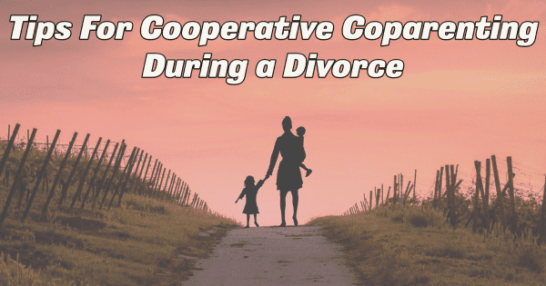 Tips For Cooperative Coparenting During a Divorce
